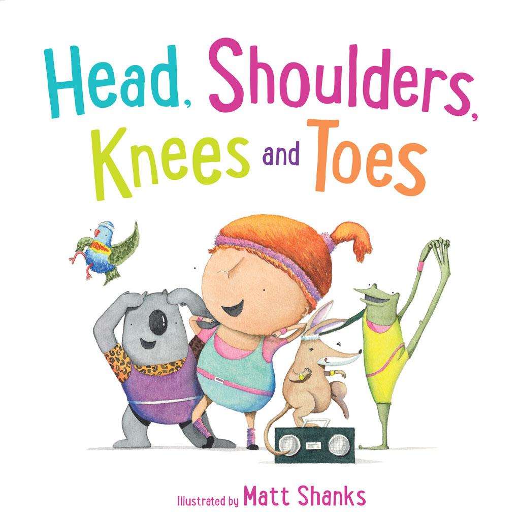 Head Shoulders Knees and Toes, Matt Shanks, Scholastic Australia